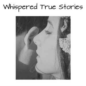WHISPERED TRUE STORIES