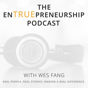 The EnTRUEpreneurship Podcast with Wes Fang - Revealing the TRUE Stories Behind Entrepreneurship by Wes Fang