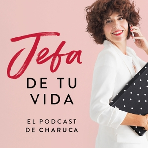 Jefa de tu vida. El podcast de Charuca by Charuca