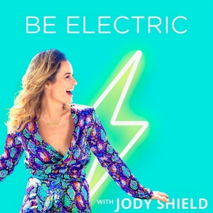 Be Electric with Jody Shield by Jody Shield