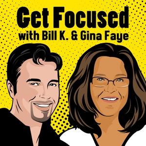Get Focused with Bill K. & Gina Faye by Bill Kurzeja