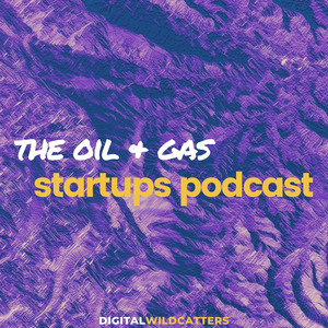 Oil and Gas Startups Podcast by Digital Wildcatters