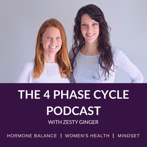 The 4 Phase Cycle Podcast with Zesty Ginger || Hormone Balance | Women's Health | Mindset by Alex Golden & Megan Blacksmith