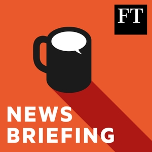 FT News Briefing by Financial Times