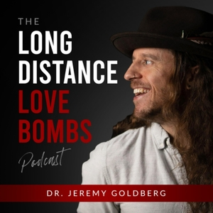 The Long Distance Love Bombs Podcast by Dr. Jeremy Goldberg