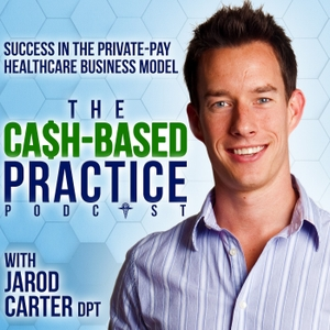 The Cash-Based Practice Podcast by Jarod Carter