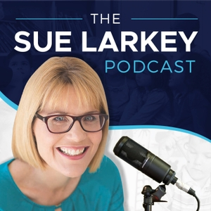 Sue Larkey Podcast by Sue Larkey