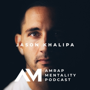 AMRAP Mentality with Jason Khalipa by Jason Khalipa