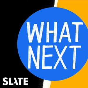 What Next | Daily News and Analysis by Slate Podcasts