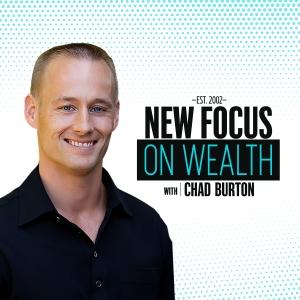 New Focus on Wealth with Chad Burton by Chad Burton