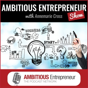 Ambitious Entrepreneur Show by Annemarie Cross: Brand & Communications Strategist; Chief Storyteller; The Podcasting Queen