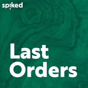 Last Orders - a spiked podcast by Last Orders - a spiked podcast