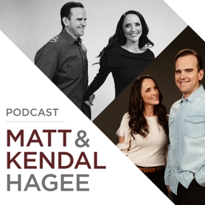 The Matt and Kendal Hagee Podcast by Matt and Kendal Hagee