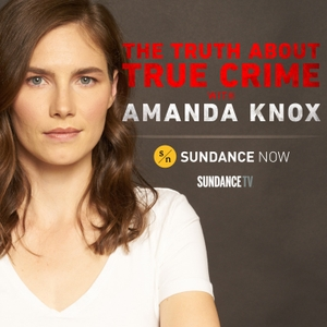 The Truth About True Crime with Amanda Knox by SundanceTV and Sundance Now