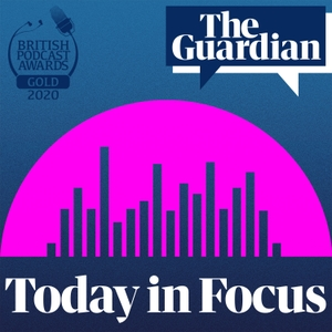 Today in Focus by The Guardian