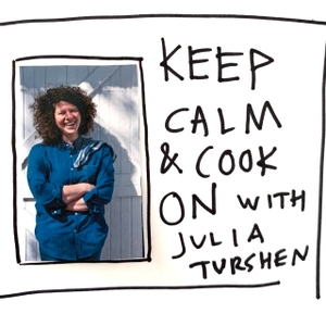Keep Calm and Cook On with Julia Turshen by Julia Turshen