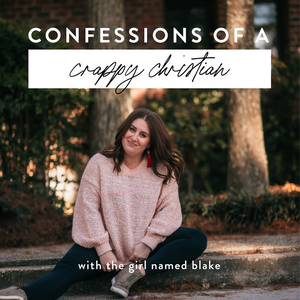 Confessions Of A Crappy Christian Podcast by the Girl Named Blake
