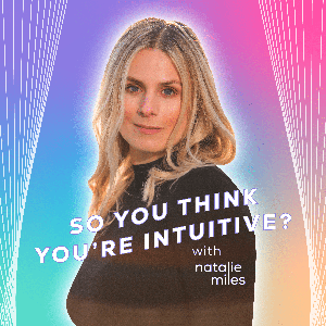 So You Think You're Intuitive Podcast by Natalie Miles
