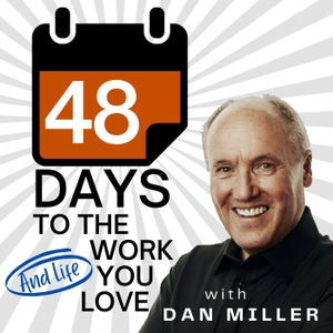 48 Days to the Work You Love Internet Radio Show by Dan Miller - 48 Days