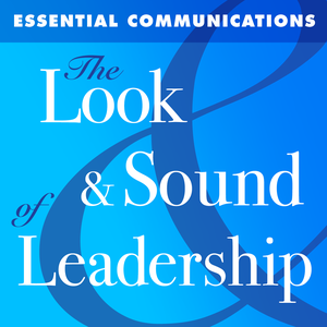 The Look & Sound of Leadership by Essential Communications - Tom Henschel