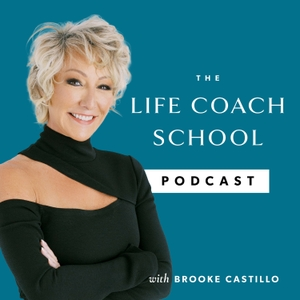 The Life Coach School Podcast with Brooke Castillo by Brooke Castillo | Master Life Coach and Weight Loss Coach | Learning Life Coaching and Weight Coaching Techniques