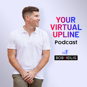 Your Virtual Upline Podcast by Bob Heilig