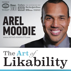 The Art of Likability by Arel Moodie host of one of the top rated podcast for people who are looking