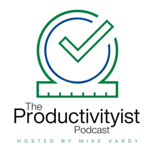 The Productivityist Podcast: A Time Management and Personal Productivity Talk Show by Mike Vardy