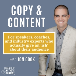 Copy & Content with Jon Cook: For Speakers, Coaches, and Experts Who Actually Give an 'Ish'...