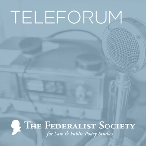 Teleforum by The Federalist Society