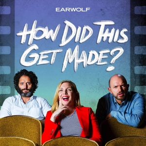 How Did This Get Made? by Earwolf and Paul Scheer, June Diane Raphael, Jason Mantzoukas