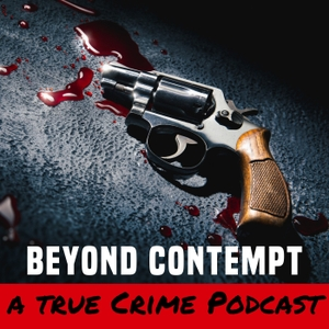 Beyond Contempt True Crime by Beyond Contempt True Crime