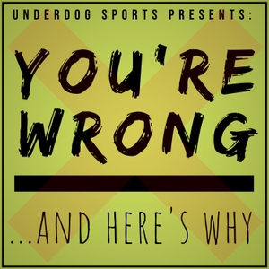 You're Wrong... And Here's Why by Underdog Sports