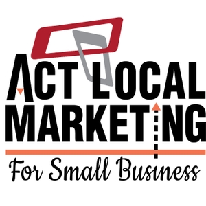 ACT LOCAL Marketing for Small Business Podcast by Kalynn Amadio: Business Marketing Strategist, Author and Speaker