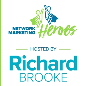 Network Marketing Heroes: Host Richard Bliss Brooke by Richard Bliss Brooke -  Best Selling Author, Speaker, and Ontological Coach