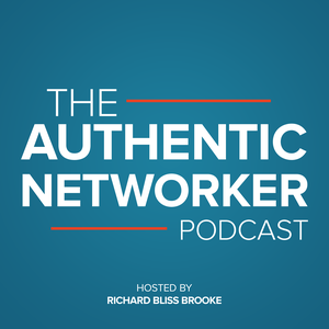 The Authentic Networker Podcast: Hosted By Richard Bliss Brooke by Richard Bliss Brooke -  Best Selling Author, Speaker, and Ontological Coach