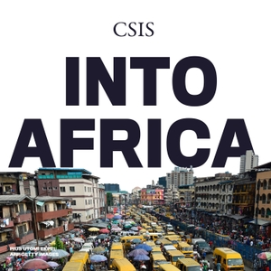 Into Africa by CSIS  |  Center for Strategic and International Studies