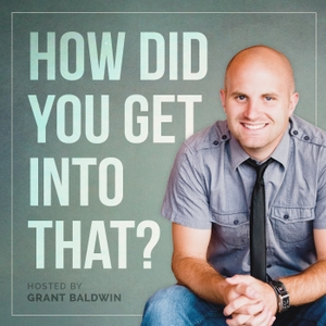 How Did You Get Into That? // Careers // Entrepreneurship // Small Business by Grant Baldwin