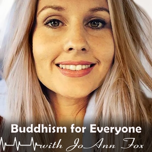 Buddhism for Everyone with JoAnn Fox by JoAnn Fox: Buddhist Teacher