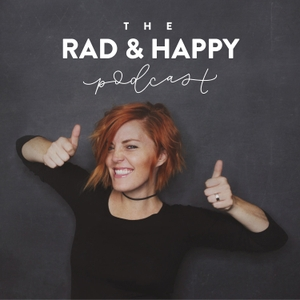 The Rad And Happy Podcast by Tara Nearents