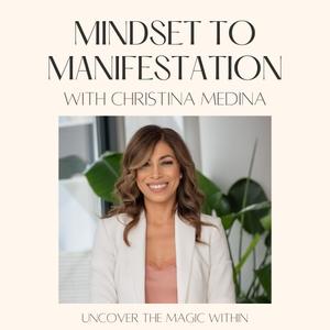 MINDSET to MANIFESTATION by Christina Medina