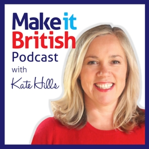 Make it British Podcast by Kate Hills