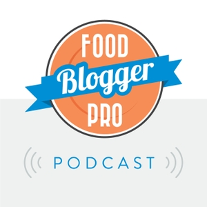 The Food Blogger Pro Podcast by Bjork Ostrom