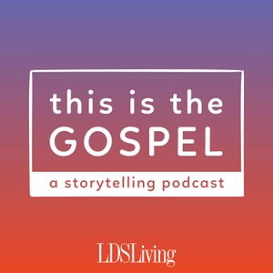This is the Gospel Podcast by LDS Living