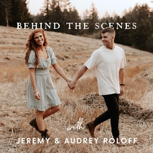 BEHIND THE SCENES by Jeremy & Audrey Roloff