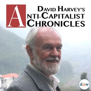David Harvey's Anti-Capitalist Chronicles by Democracy at Work - David Harvey