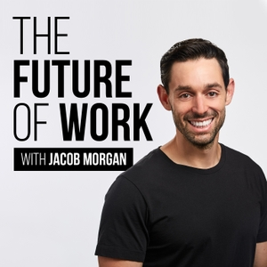 The Future of Work With Jacob Morgan by Jacob Morgan