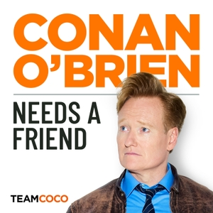 Conan O'Brien Needs A Friend by Team Coco & Earwolf