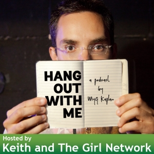 Hang Out With Me (A Myq Kaplan Podcast) by Keith and The Girl Network
