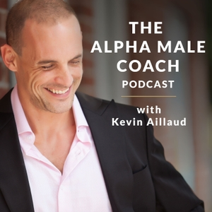 The Alpha Male Coach Podcast by Kevin Aillaud